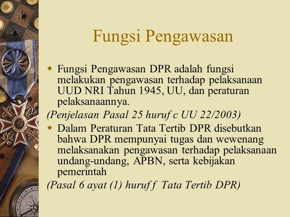Fungsi Pengawasan Fungsi Pengawasan DPR adalah fungsi melakukan pengawasan terhadap pelaksanaan UUD NRI Tahun 1945, UU, dan peraturan pelaksanaannya.