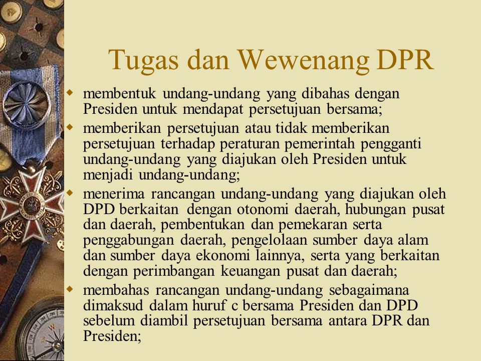 Tugas dan Wewenang DPR membentuk undang-undang yang dibahas dengan Presiden untuk mendapat persetujuan bersama;