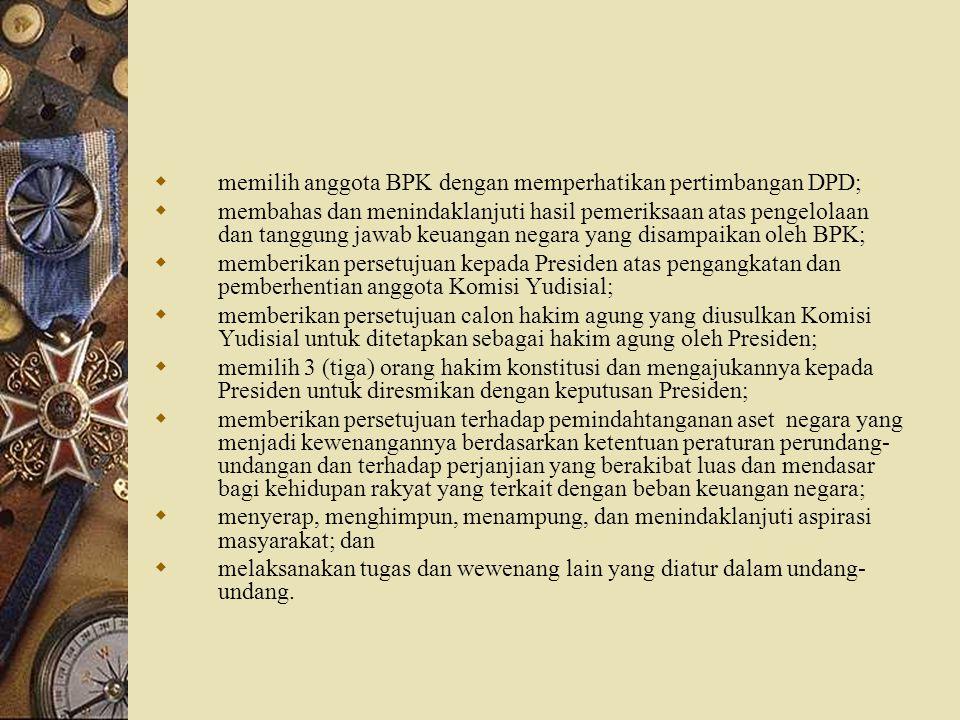 memilih anggota BPK dengan memperhatikan pertimbangan DPD;