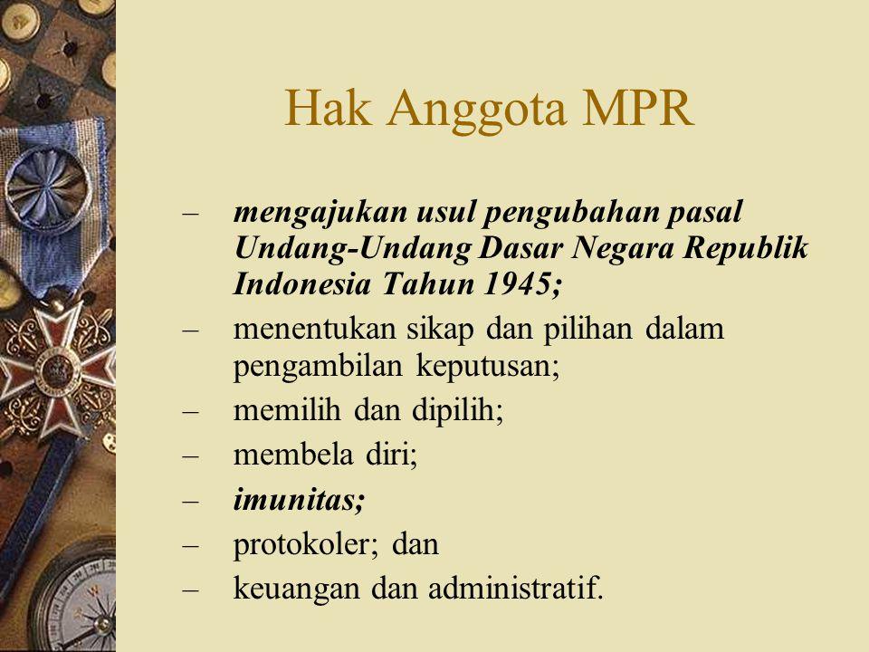 Hak Anggota MPR mengajukan usul pengubahan pasal Undang-Undang Dasar Negara Republik Indonesia Tahun 1945;