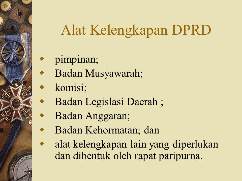Alat Kelengkapan DPRD pimpinan; Badan Musyawarah; komisi;