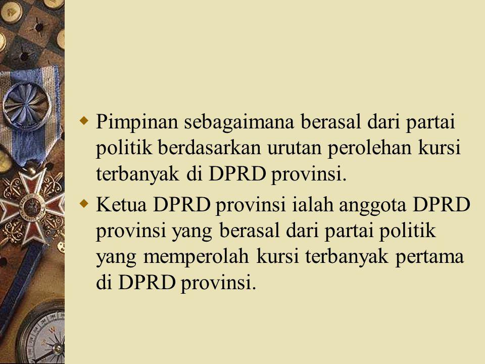 Pimpinan sebagaimana berasal dari partai politik berdasarkan urutan perolehan kursi terbanyak di DPRD provinsi.