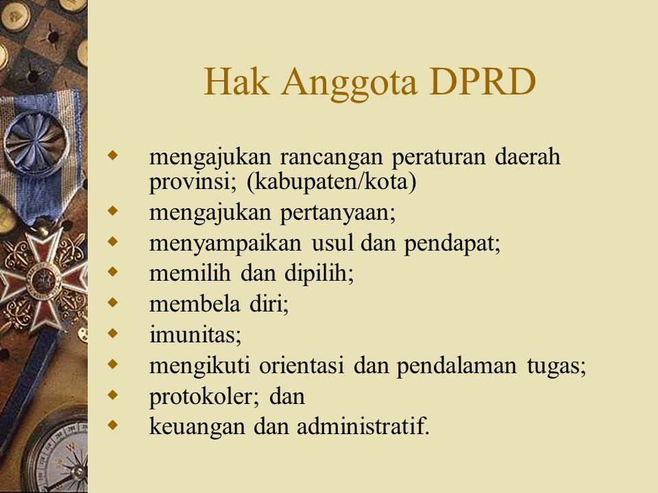 Hak Anggota DPRD mengajukan rancangan peraturan daerah provinsi; (kabupaten/kota) mengajukan pertanyaan;