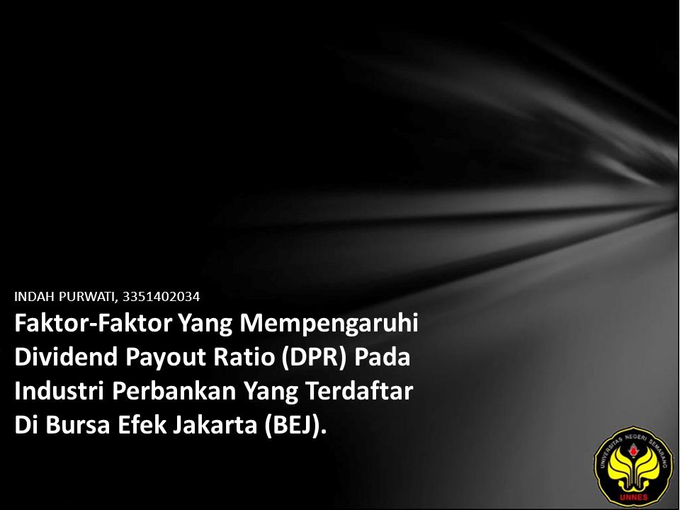 INDAH PURWATI, 3351402034 Faktor-Faktor Yang Mempengaruhi Dividend Payout Ratio (DPR) Pada Industri Perbankan Yang Terdaftar Di Bursa Efek Jakarta (BEJ).