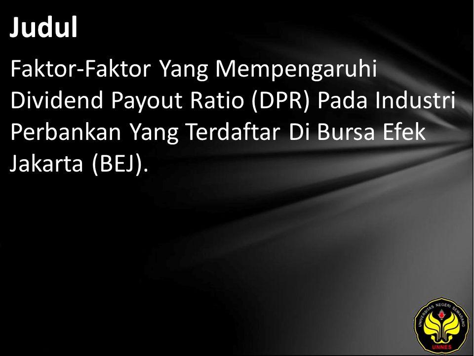 Judul Faktor-Faktor Yang Mempengaruhi Dividend Payout Ratio (DPR) Pada Industri Perbankan Yang Terdaftar Di Bursa Efek Jakarta (BEJ).