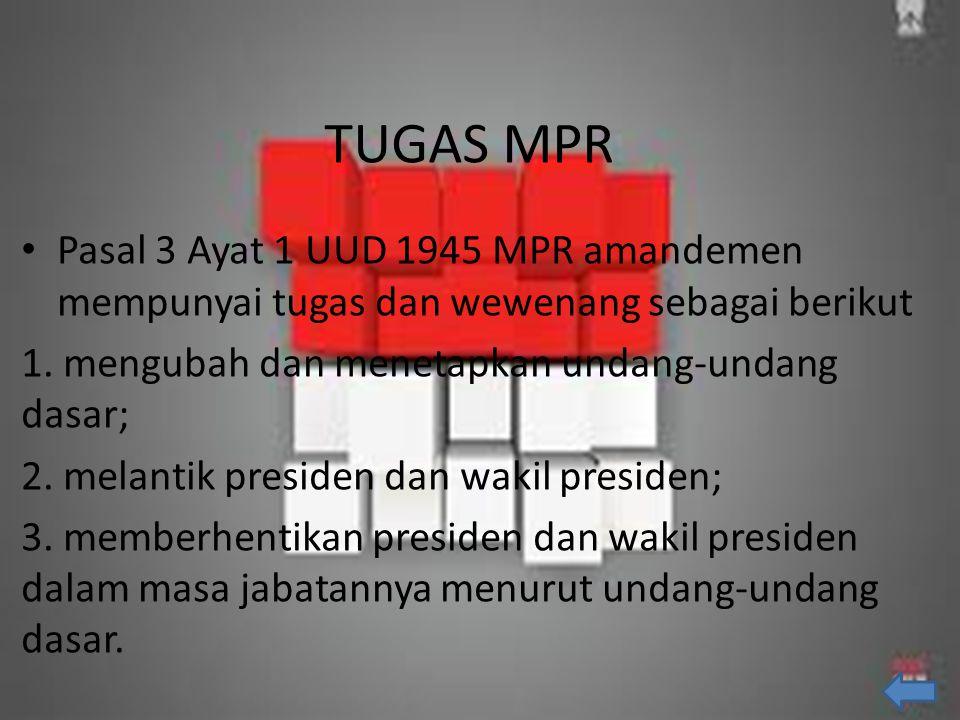 TUGAS MPR Pasal 3 Ayat 1 UUD 1945 MPR amandemen mempunyai tugas dan wewenang sebagai berikut. 1. mengubah dan menetapkan undang-undang dasar;