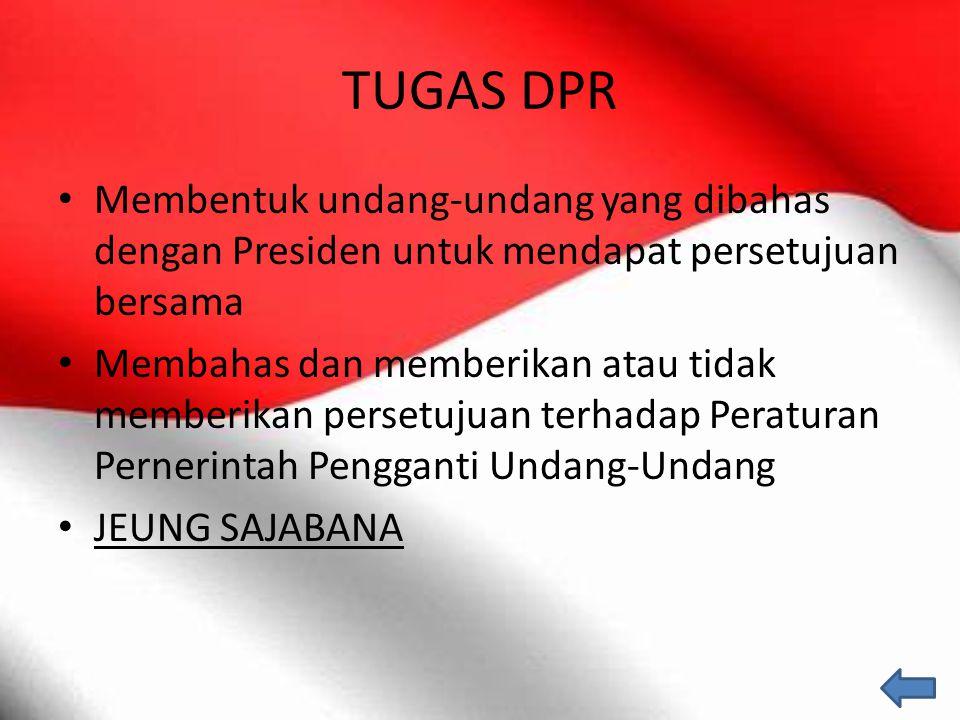 TUGAS DPR Membentuk undang-undang yang dibahas dengan Presiden untuk mendapat persetujuan bersama.