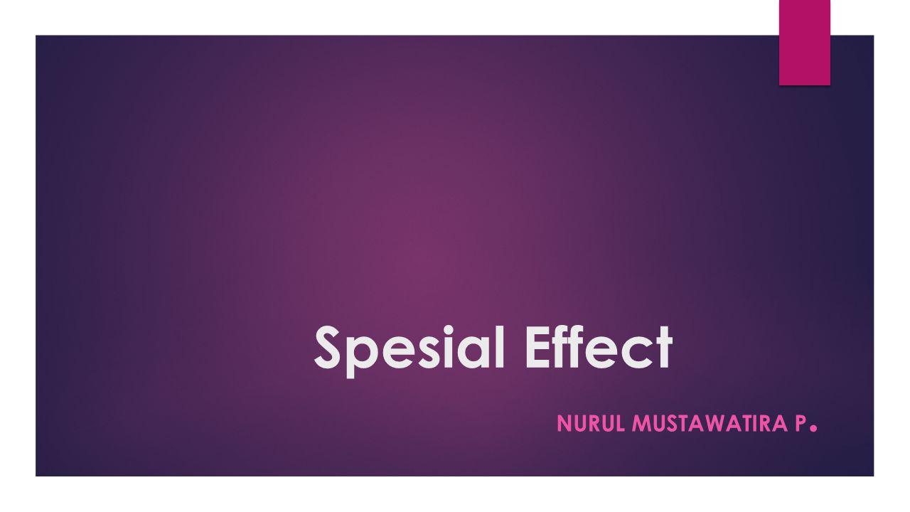 Spesial Effect Nurul Mustawatira P.