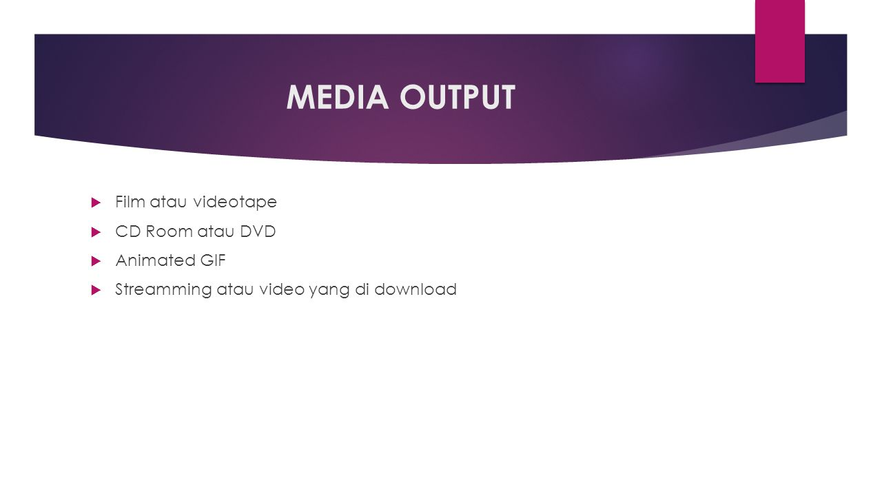 MEDIA OUTPUT Film atau videotape CD Room atau DVD Animated GIF