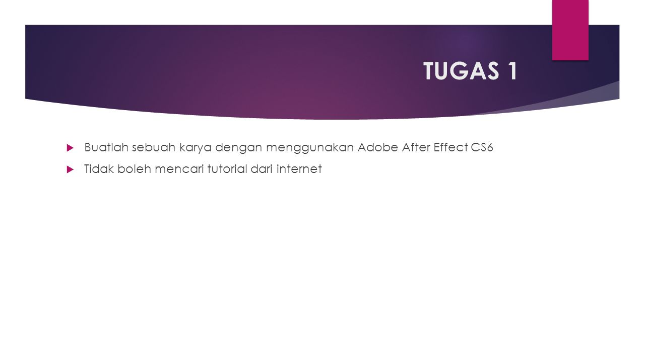TUGAS 1 Buatlah sebuah karya dengan menggunakan Adobe After Effect CS6