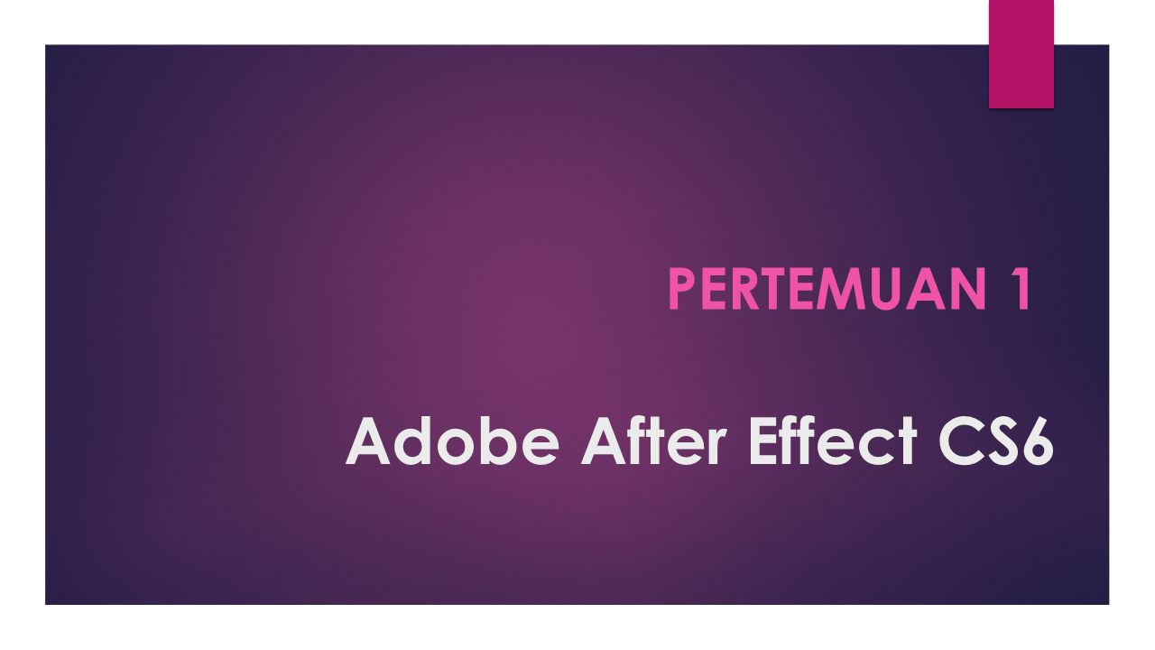 Pertemuan 1 Adobe After Effect CS6
