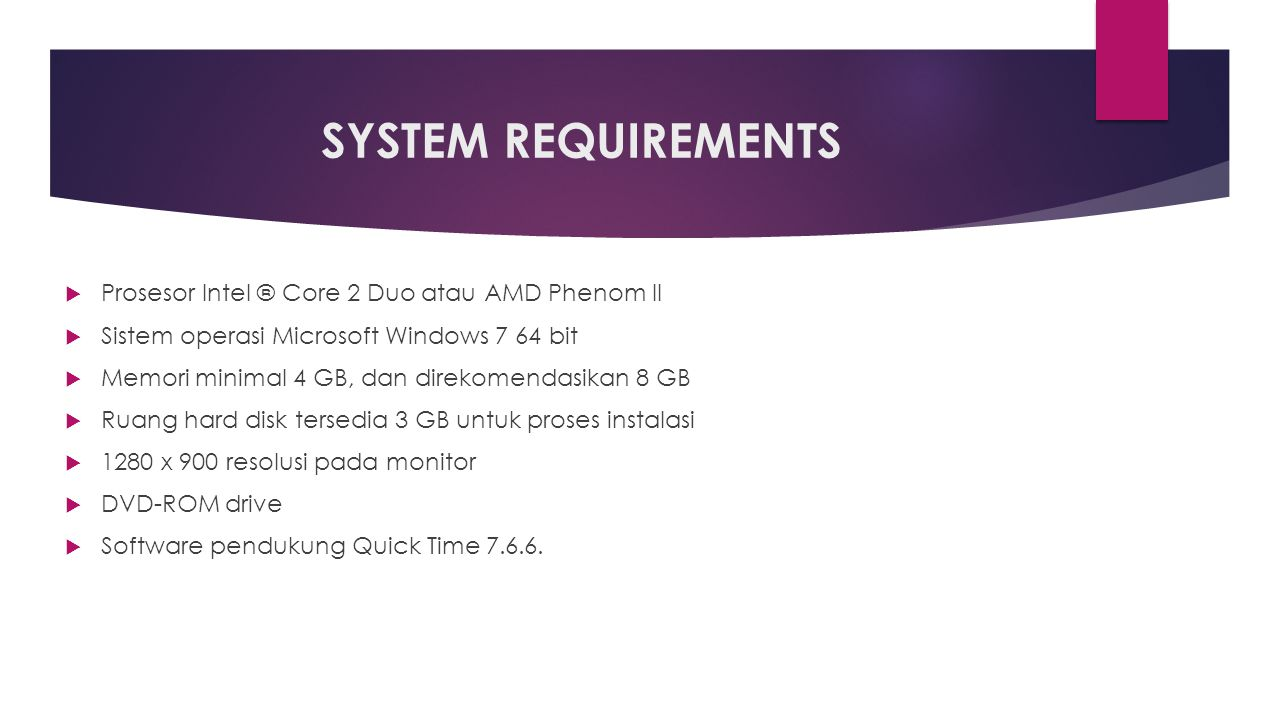SYSTEM REQUIREMENTS Prosesor Intel ® Core 2 Duo atau AMD Phenom II