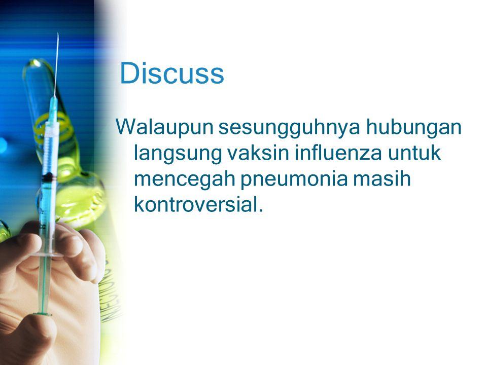 Discuss Walaupun sesungguhnya hubungan langsung vaksin influenza untuk mencegah pneumonia masih kontroversial.