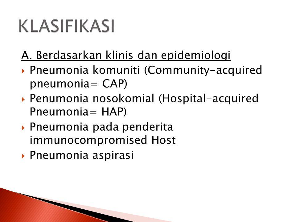 KLASIFIKASI A. Berdasarkan klinis dan epidemiologi
