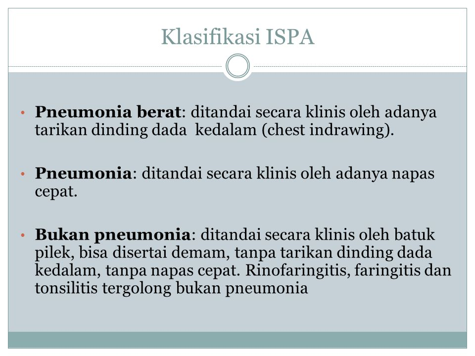 Klasifikasi ISPA Pneumonia berat: ditandai secara klinis oleh adanya tarikan dinding dada kedalam (chest indrawing).