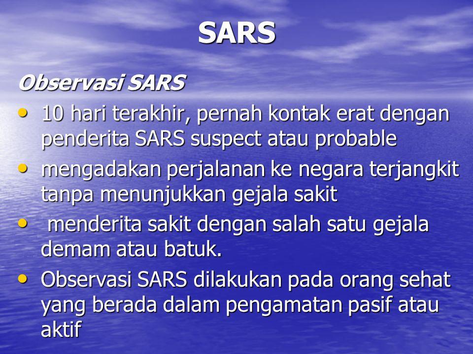 SARS Observasi SARS. 10 hari terakhir, pernah kontak erat dengan penderita SARS suspect atau probable.