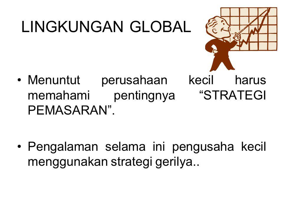 LINGKUNGAN GLOBAL Menuntut perusahaan kecil harus memahami pentingnya STRATEGI PEMASARAN .