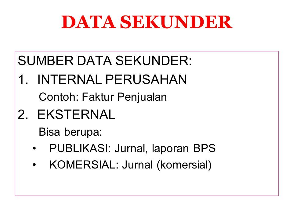 DATA SEKUNDER SUMBER DATA SEKUNDER: INTERNAL PERUSAHAN EKSTERNAL