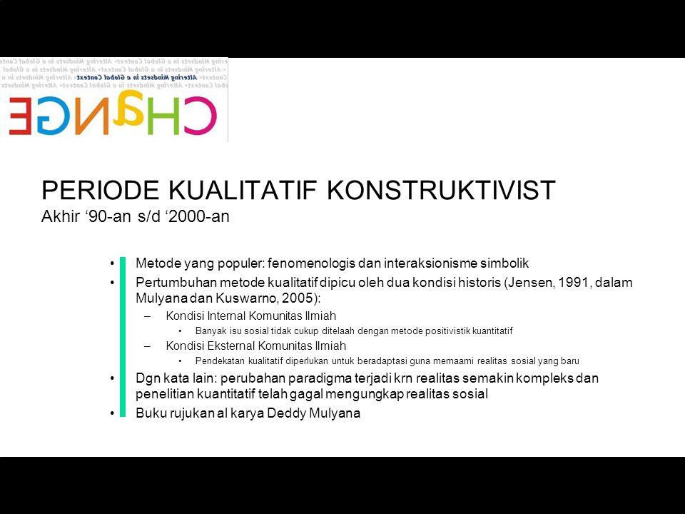 PERIODE KUALITATIF KONSTRUKTIVIST Akhir '90-an s/d '2000-an