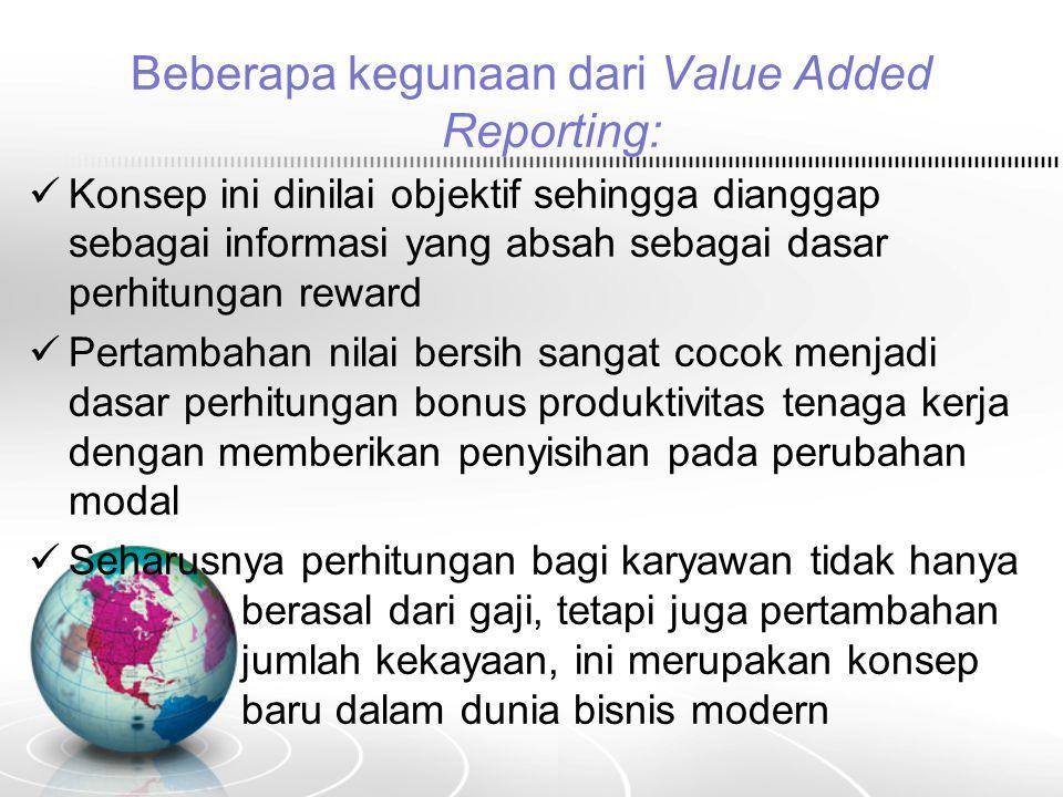 Beberapa kegunaan dari Value Added Reporting: