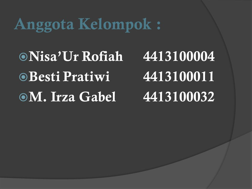 Anggota Kelompok : Nisa'Ur Rofiah 4413100004 Besti Pratiwi 4413100011