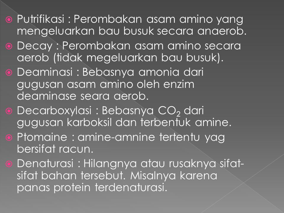 Putrifikasi : Perombakan asam amino yang mengeluarkan bau busuk secara anaerob.