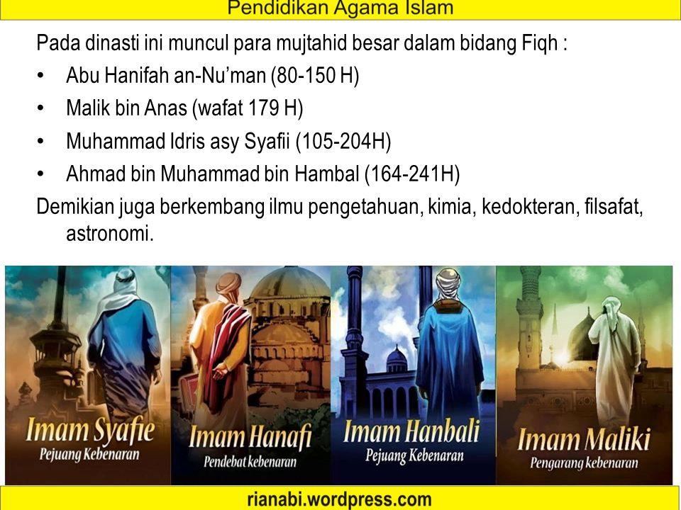 Pada dinasti ini muncul para mujtahid besar dalam bidang Fiqh :