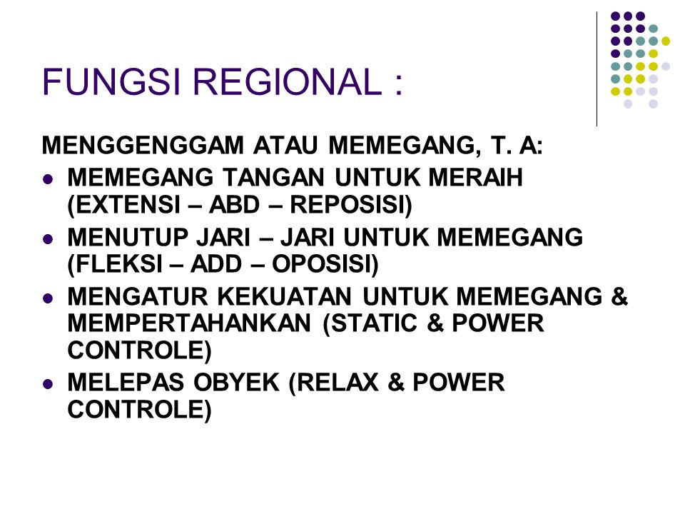 FUNGSI REGIONAL : MENGGENGGAM ATAU MEMEGANG, T. A: