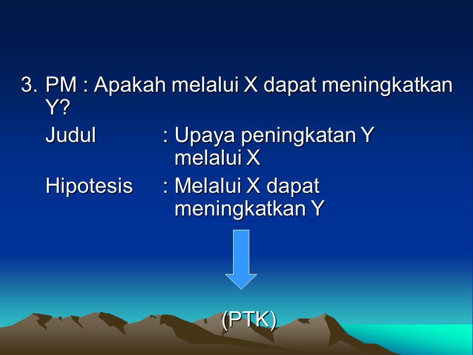 3. PM : Apakah melalui X dapat meningkatkan Y