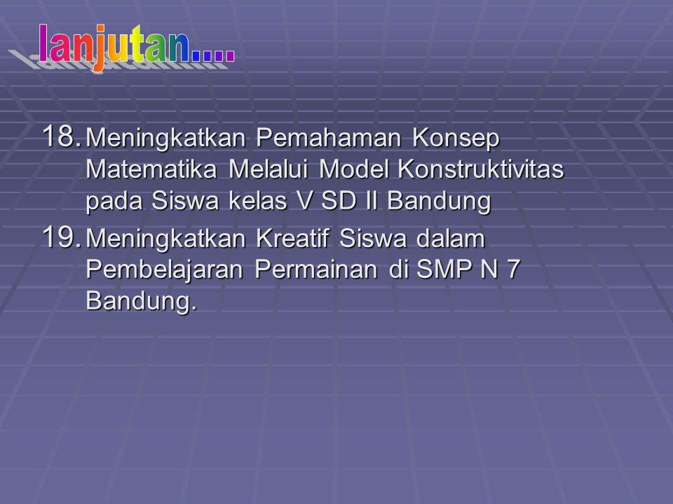 lanjutan.... Meningkatkan Pemahaman Konsep Matematika Melalui Model Konstruktivitas pada Siswa kelas V SD II Bandung.
