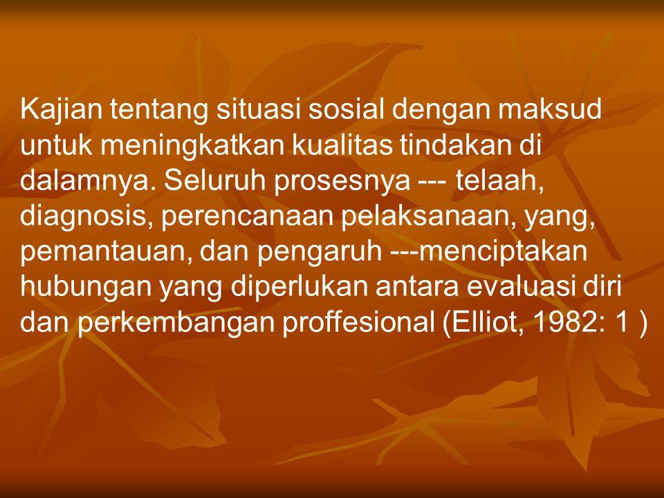 Kajian tentang situasi sosial dengan maksud untuk meningkatkan kualitas tindakan di dalamnya.