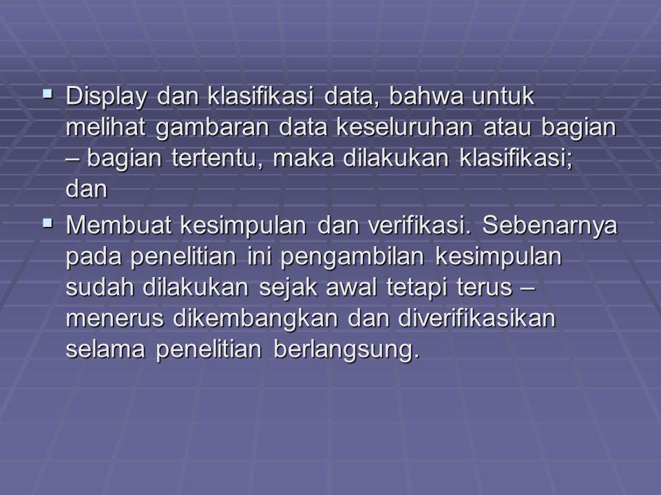 Display dan klasifikasi data, bahwa untuk melihat gambaran data keseluruhan atau bagian – bagian tertentu, maka dilakukan klasifikasi; dan