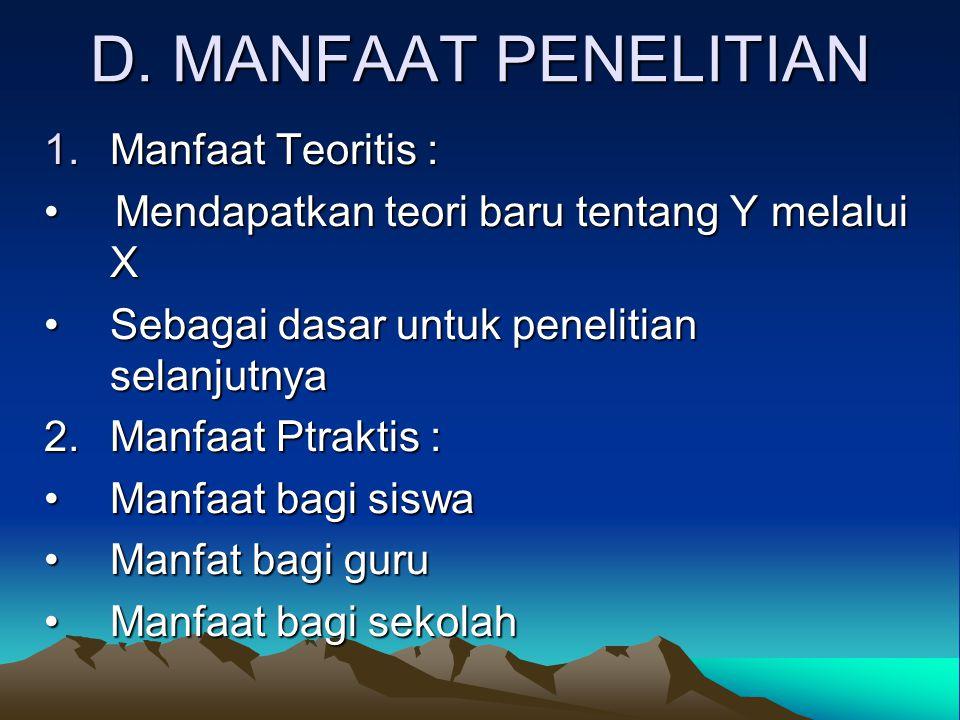 D. MANFAAT PENELITIAN Manfaat Teoritis :