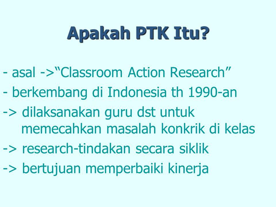 Apakah PTK Itu - asal -> Classroom Action Research