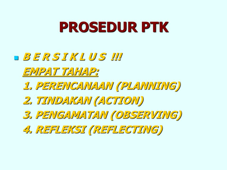PROSEDUR PTK B E R S I K L U S !!! EMPAT TAHAP: