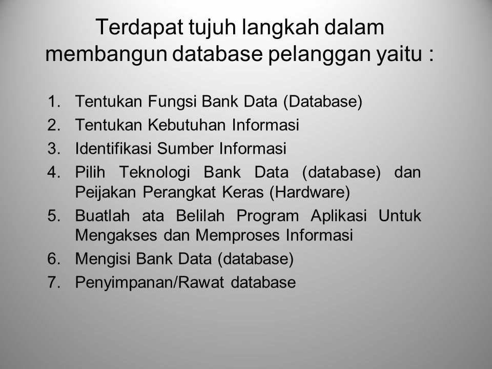 Terdapat tujuh langkah dalam membangun database pelanggan yaitu :