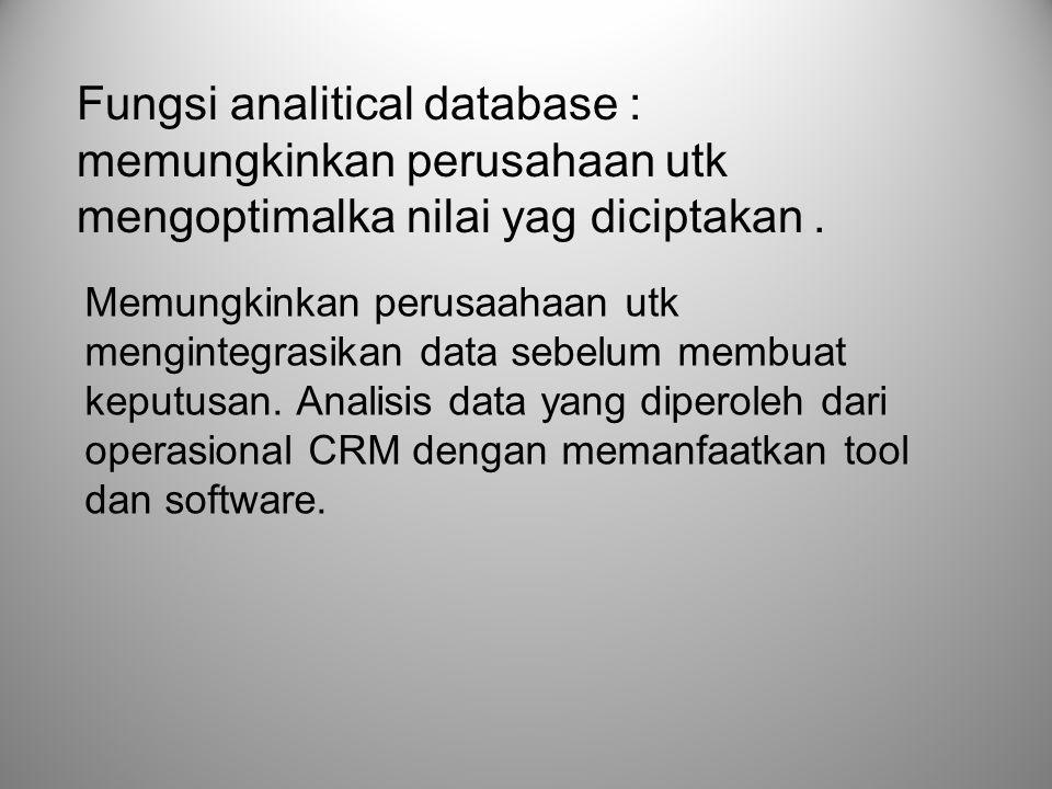 Fungsi analitical database : memungkinkan perusahaan utk mengoptimalka nilai yag diciptakan .