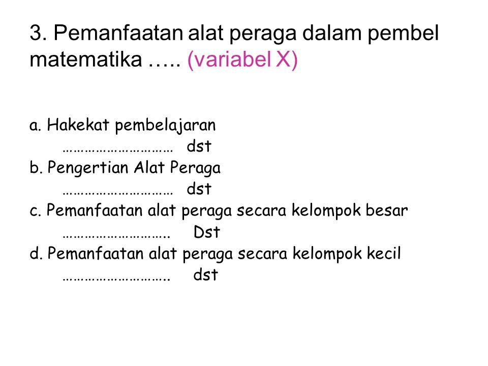 3. Pemanfaatan alat peraga dalam pembel matematika ….. (variabel X)