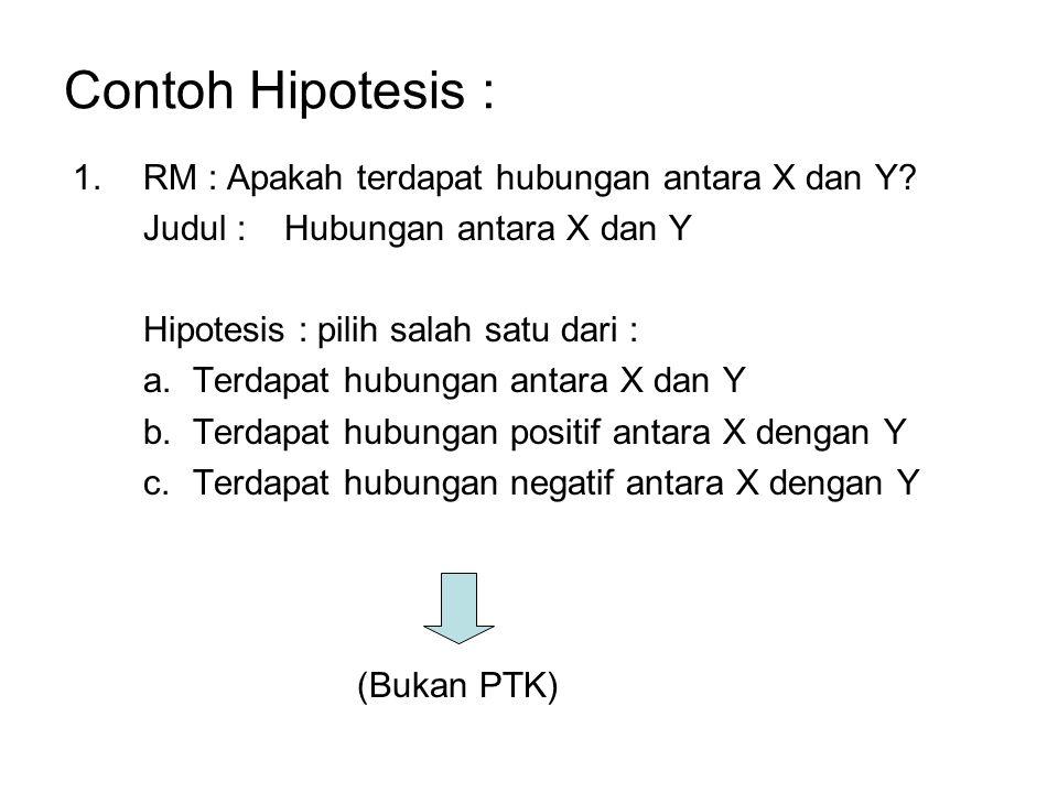 Contoh Hipotesis : RM : Apakah terdapat hubungan antara X dan Y