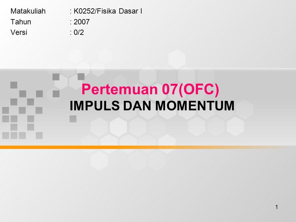 Pertemuan 07(OFC) IMPULS DAN MOMENTUM