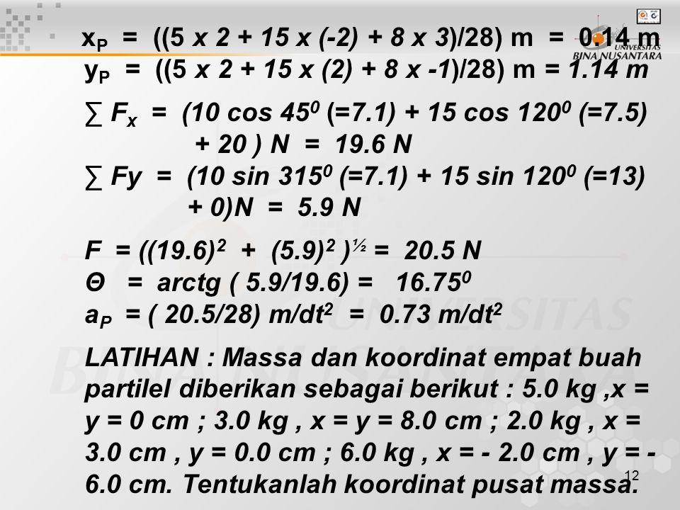 xP = ((5 x 2 + 15 x (-2) + 8 x 3)/28) m = 0.14 m yP = ((5 x 2 + 15 x (2) + 8 x -1)/28) m = 1.14 m.