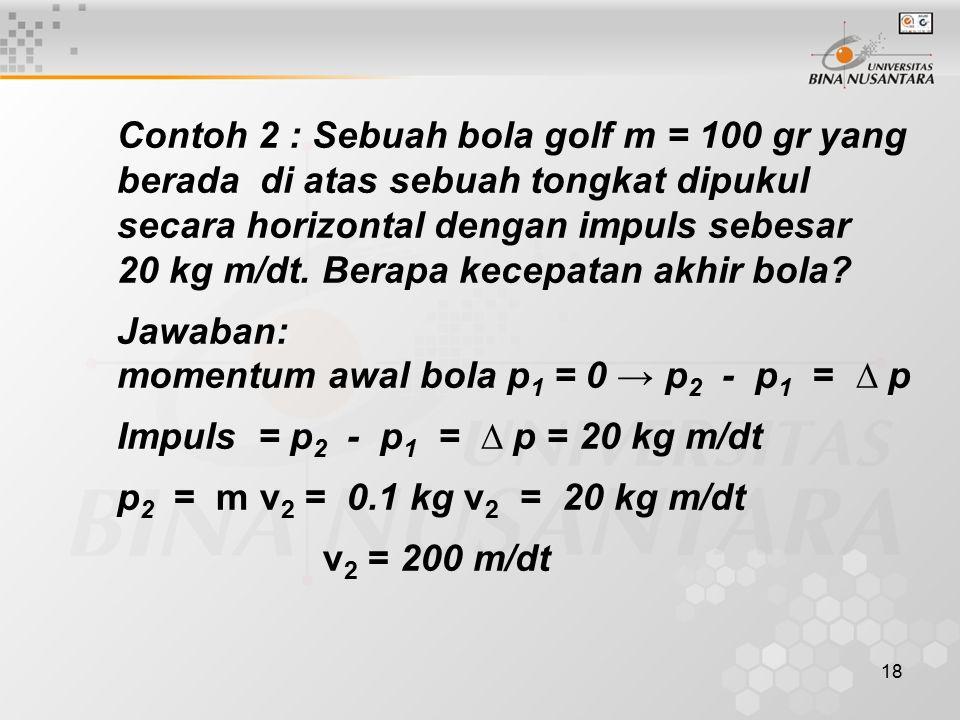 Contoh 2 : Sebuah bola golf m = 100 gr yang