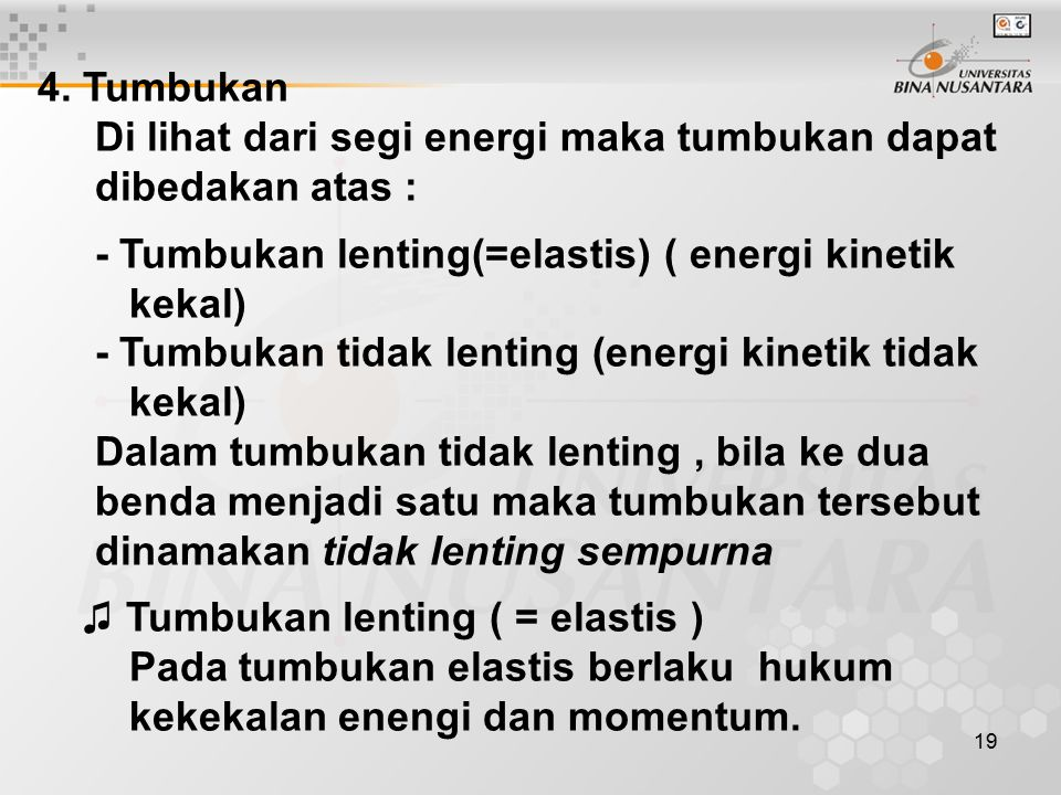 4. Tumbukan Di lihat dari segi energi maka tumbukan dapat. dibedakan atas : - Tumbukan lenting(=elastis) ( energi kinetik.