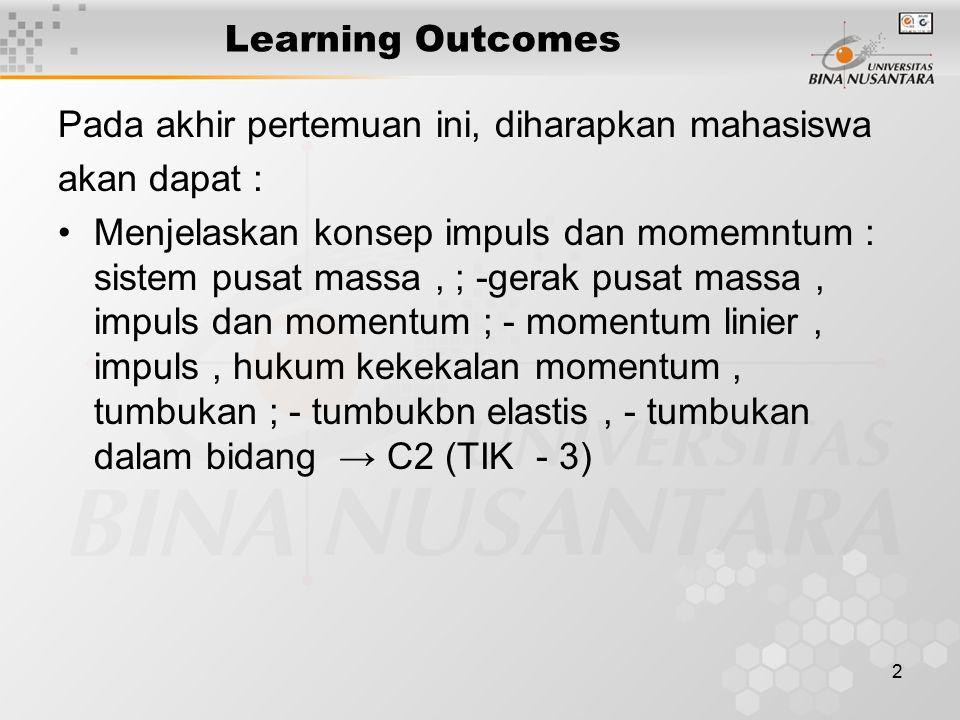 Learning Outcomes Pada akhir pertemuan ini, diharapkan mahasiswa. akan dapat :