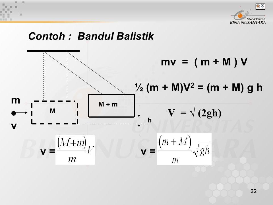 mv = ( m + M ) V ½ (m + M)V2 = (m + M) g h m ● V = √ (2gh) v v = v =