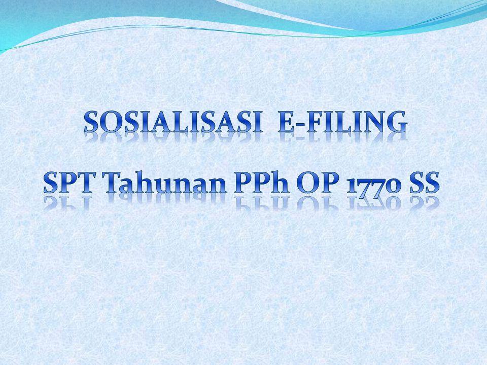 SOSIALISASI E-FILING SPT Tahunan PPh OP 1770 SS