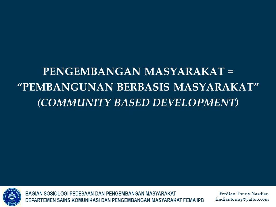 PENGEMBANGAN MASYARAKAT = PEMBANGUNAN BERBASIS MASYARAKAT (COMMUNITY BASED DEVELOPMENT)