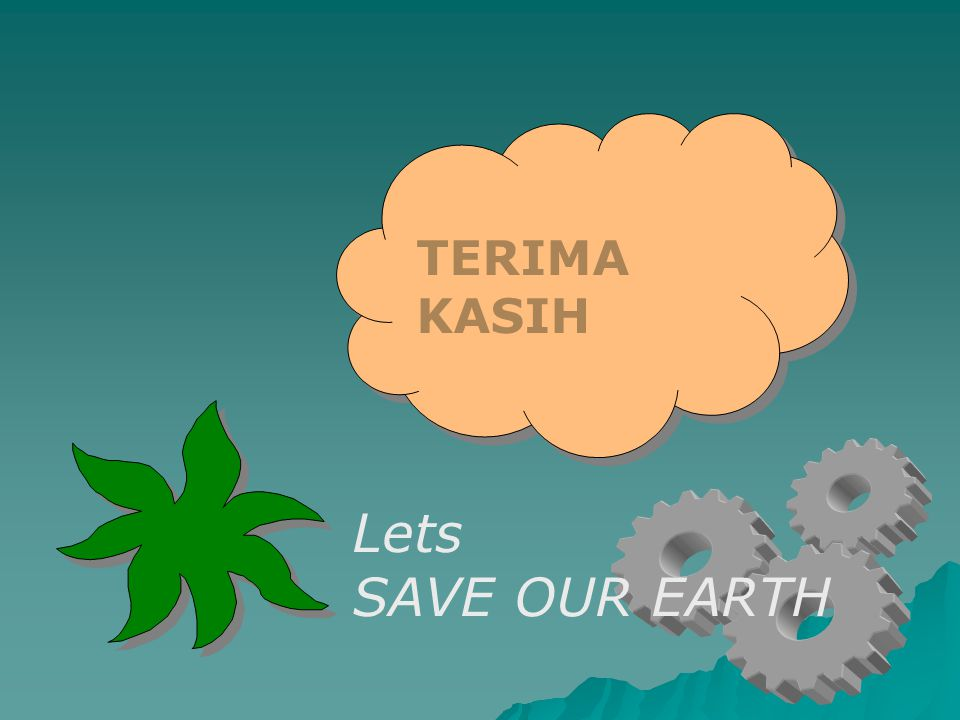 TERIMA KASIH Lets SAVE OUR EARTH