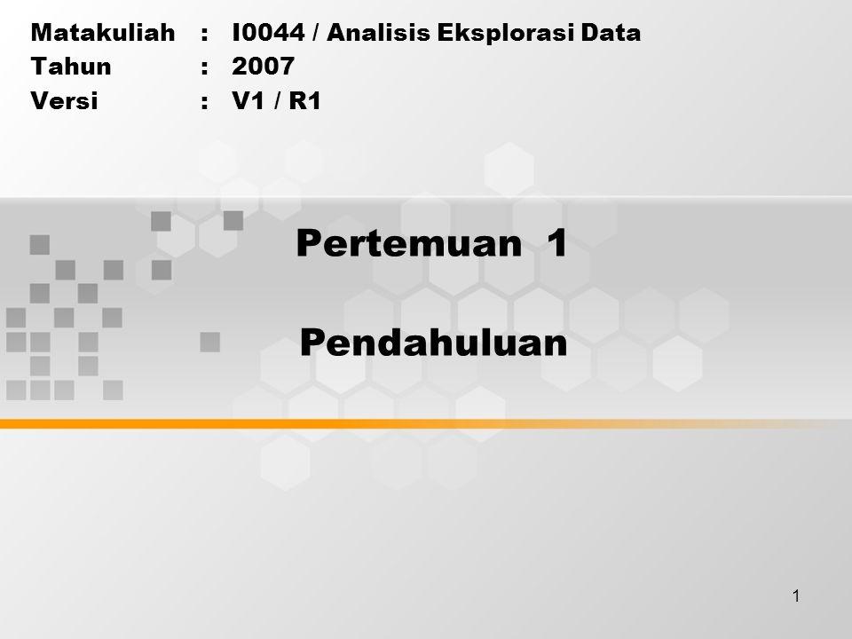 Pertemuan 1 Pendahuluan Matakuliah : I0044 / Analisis Eksplorasi Data