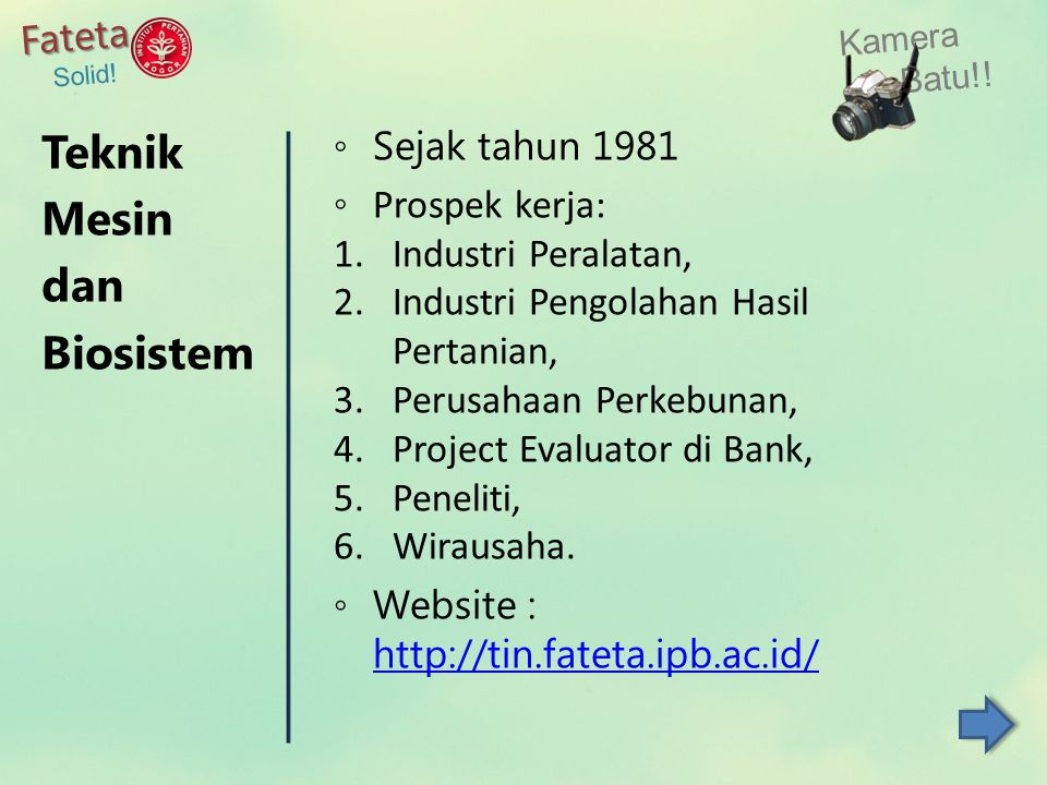 Teknik Mesin dan Biosistem Fateta Sejak tahun 1981 Prospek kerja: